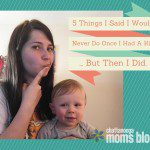5 Things I Said I Would Never Do Once I Had A Kid…But Then I Did