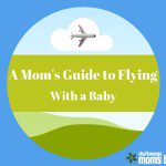 A Mom's Guide to Flying with a Baby