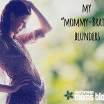 "My ""Mommy Brain"" Blunders"