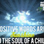 Positive Words are Sunshine to the Soul of a Child