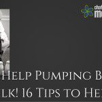 Need Help Pumping Breast Milk? 16 Tips to Help!