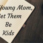 Dear Young Mom, Let Them Be Kids
