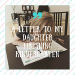 A Letter to My Daughter Finishing Kindergarten