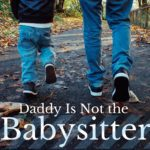 Daddy Is Not a Babysitter