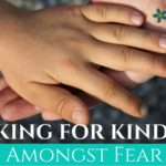 Looking for Kindness Amongst Fear