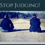 Stop Judging! A Challenge in Looking at Your Own Life