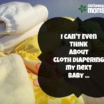 I Can't Even Think about Cloth Diapering My Next Baby…