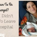 Do I Have To Be Discharged? Why I Didn't Want To Leave the Hospital