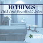 10 Things I Wish I Had Known About C-Sections Before Having One