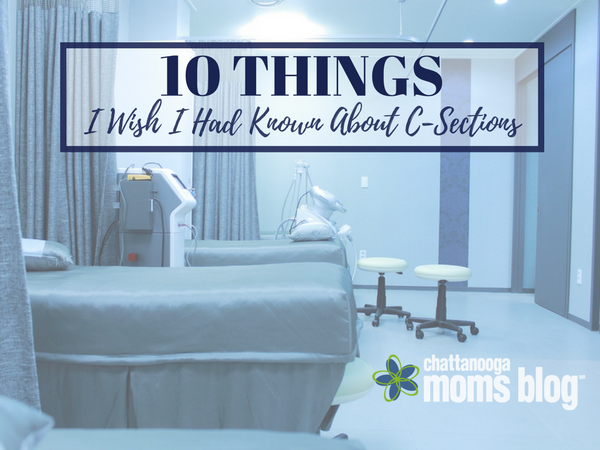 10 Things I Wish I Had Known About C-Sections | Chattanooga Mom's Blog
