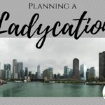 Planning a Ladycation: How to Skip Town with your Ladies