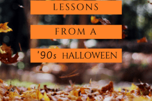 Lessons from a 90s Halloween