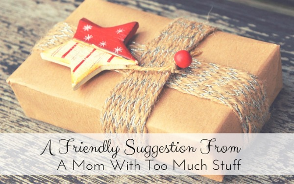 A Friendly Holiday Suggestion From a Mom with Too Much Stuff