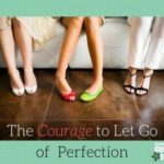 The Courage to Let Go of Perfection