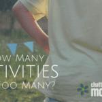 How Many Activities are Too Many?