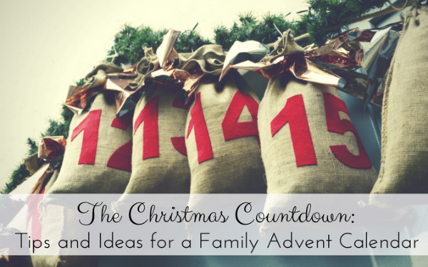 The Christmas Countdown: Tips and Ideas for a Family Advent Calendar