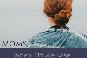Moms, When Did We Lose Our Glory?