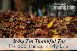 Why I'm Thankful for the Bad Things in My Life