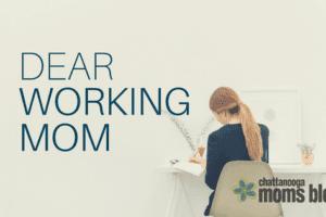 Dear Working Mom | Chattanooga Moms Blog