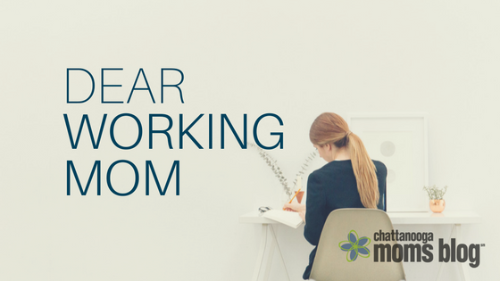 Dear Working Mom | Chattanooga Moms Blog