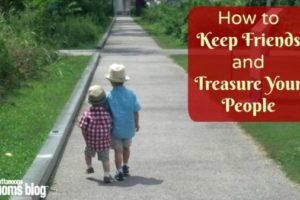 How to Keep Friends and Treasure Your People