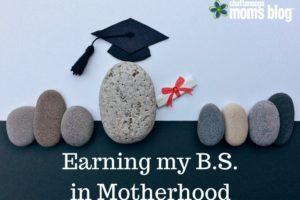 Earning my B.S.in Motherhood (1)