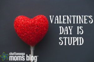 Valentine's Day is Stupid