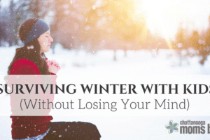 Surviving Winter with Kids Without Losing Your Mind | Chattanooga Moms Blog