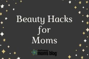 Beauty Hacks for Moms