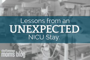 Lessons from an Unexpected NICU Stay | Chattanooga Moms Blog