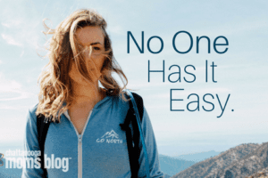 No One Has It Easy | Chattanooga Moms Blog