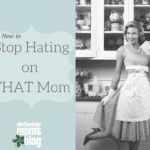 How to Stop Hating on THAT Mom