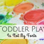 Toddler Play is Not My Forte