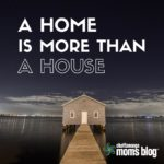 A Home is More Than a House