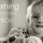 Nothing in My Life is Nice… And That's Okay