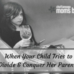 When Your Child Tries to Divide and Conquer…Her Parents