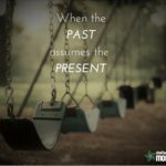 When the Past Assumes the Present