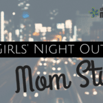 Girls' Night Out, Mom Style