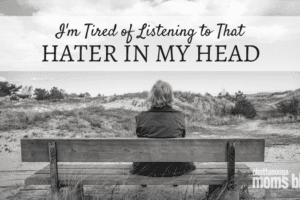 I'm tired of listening to that Hater in my Head | Chattanooga Moms Blog