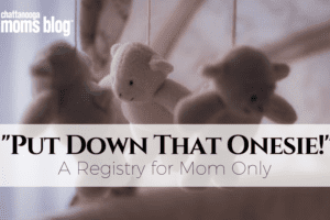 A Registry for Mom Only | Chattanooga Moms Blog