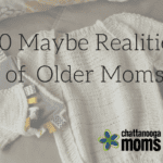 10 Maybe Realities of Older Moms