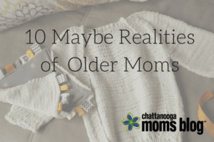 10 Maybe Realities About the Older Mom(1)