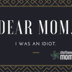 Dear Mom, I Was an Idiot