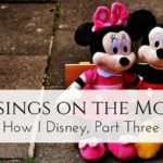 Musings on the Mouse: How I Disney, Part Three