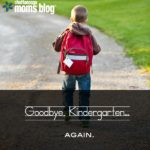 Goodbye, Kindergarten…Again