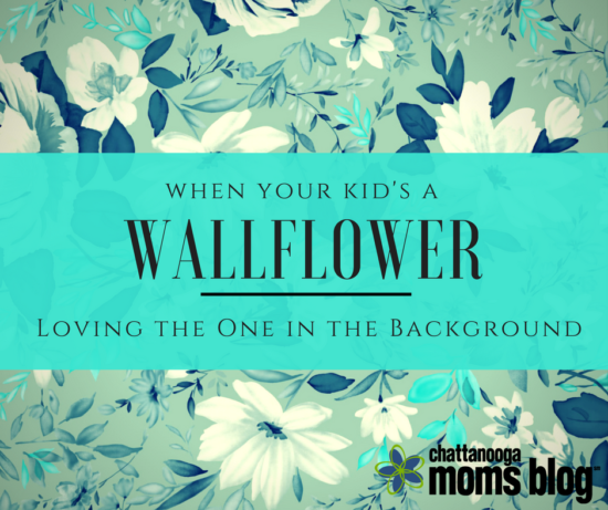 When Your Kid's a Wallflower: Loving the One in the Background
