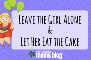 Leave the Girl Aloneand Let Her Eat Her Piece of Cake (1)