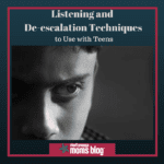 Listening and De-escalation Techniques to Use with Teens