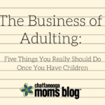 The Business of Adulting: Five Things You Really Should Do Once You Have Children
