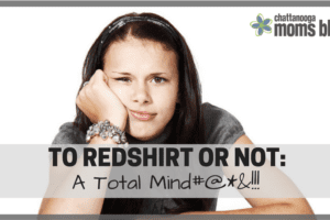 To Redshirt or Not | Chattanooga Moms Blog